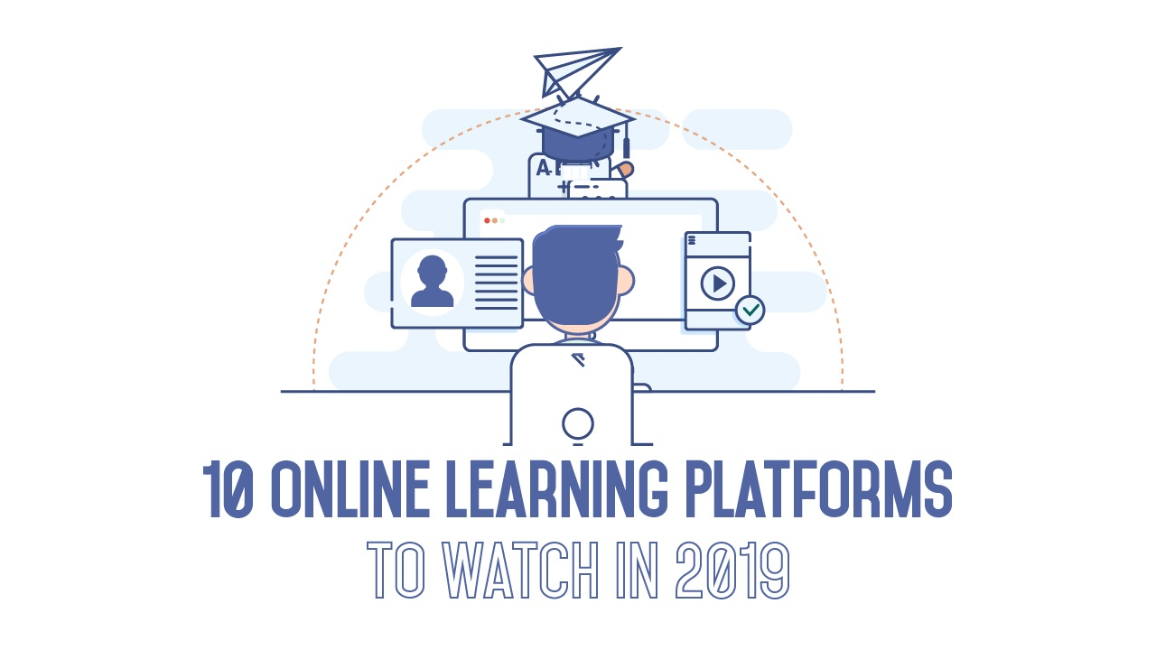 10 ONLINE LEARNING PLATFORMS TO WATCH IN 2019