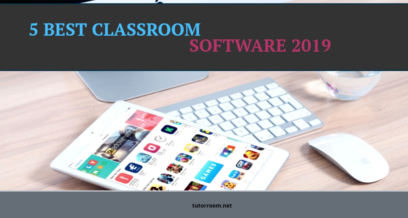 5 BEST CLASSROOM SOFTWARE 2019