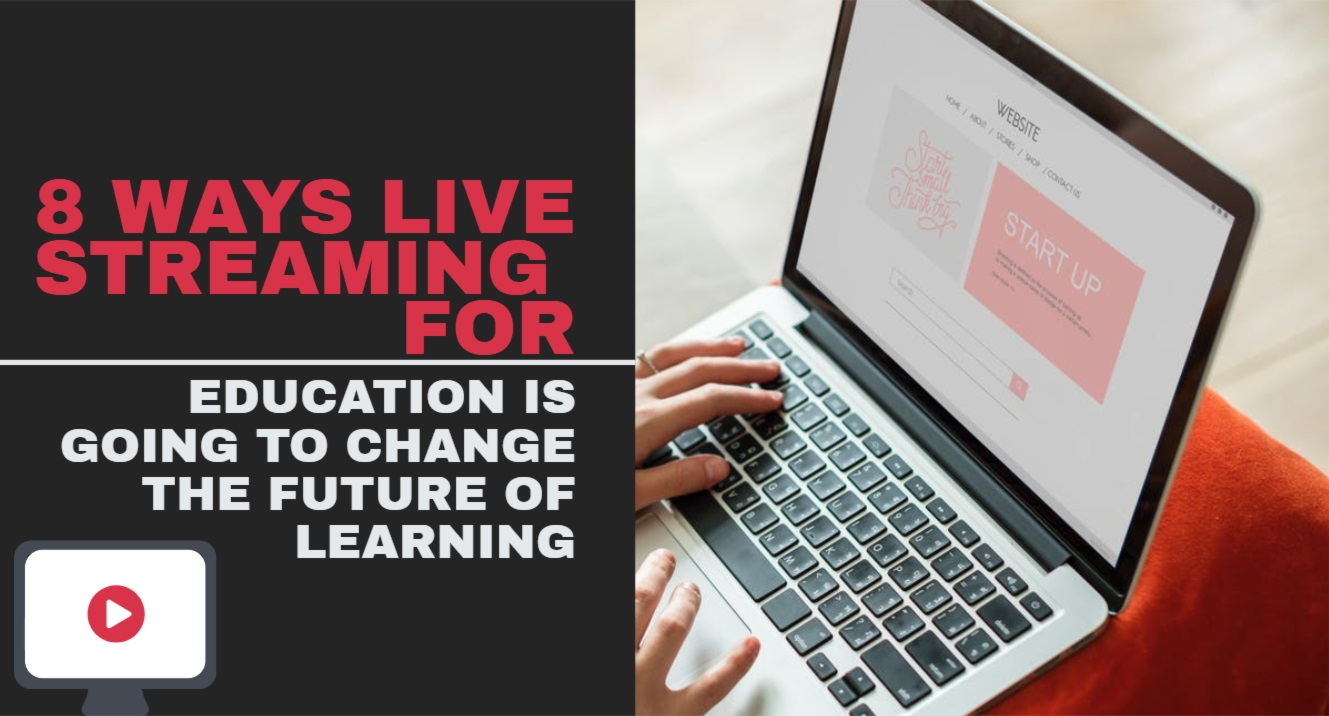 8 WAYS LIVE STREAMING FOR EDUCATION